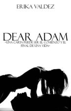 Dear Adam. by ErikaValdez103