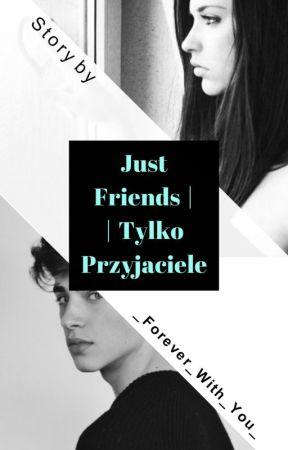 Just Friends | Tylko Przyjaciele by _Forever_With_U_