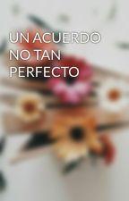 UN ACUERDO NO TAN PERFECTO by DionneAz