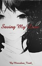 Saving my Love (I'm in Naruto Fanfiction)  by Im_a_Suga_Pebble_