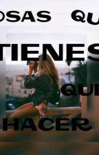 Cosas QUE Tienes Que HACER  by Camiladream11