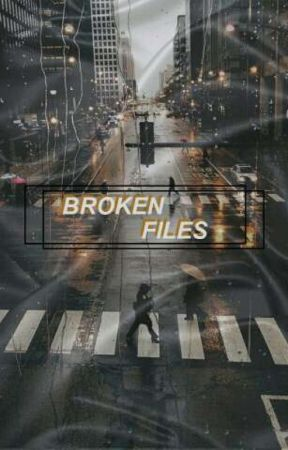 B R O K E N FILES by Our-LittleSecrets