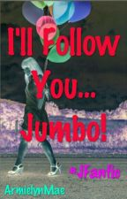 I'll Follow You... Jumbo! #JFanfic by ArmielynMae