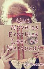 Que Novelas Eróticas Leer en Wattpad? by GirlReadAnonima2