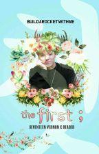 [COMPLETED] the first ; 첫 (SVT Vernon X Reader) by seokjinniechuu