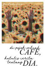 Di Sebuah Pojok Kafe, Kutulis Cerita Tentang Dia by frantastickris