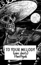 TO YOUR MELODY (One Shots) - HaeHyuk by DanMolina56