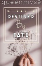 Destined By Fate by queenmvs9