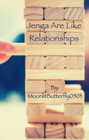 Relationships Are Like Jenga by MoonlitButterfly0503