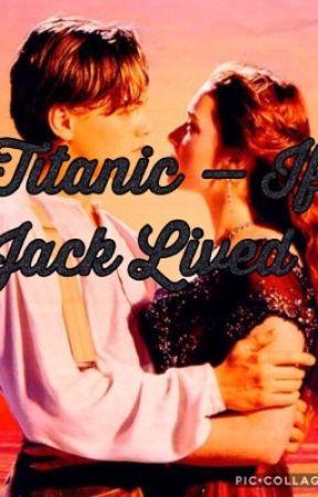 Titanic: If Jack Lived by TitanicsBiggestFan