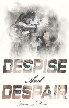 Despise and Despair by DaneJLion