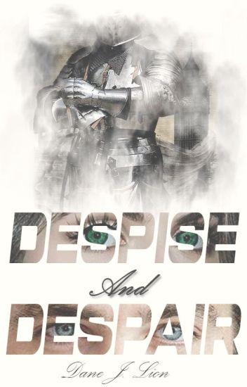 Despise and Despair