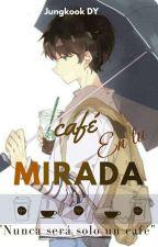 Café en tu mirada by JezuDY