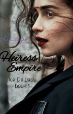 Heiress Empire BOOK ONE-Ice De Lassi (TAGALOG) by serpentineph