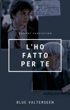 L'ho fatto per te ~ Drarry  by Alex_Duchannes