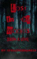 Lost in the Woods  [Ereri/Riren] by LeviAckerman424
