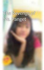 The Revenge of Ms. Panget by Fretty_Hak