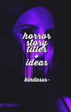 Horror Story Titles + Ideas by nahiqlis