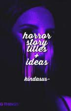 Horror Story Titles + Ideas by nahiqlis