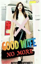 GOOD WIFE NO MORE(MHMB book2) by BitchyQueen813