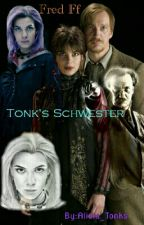 Tonk's Schwester ~Fred Weasley FF by Alicia_Tonks