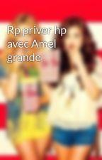Rp priver hp avec Amel grande by crystalmalfoypotter