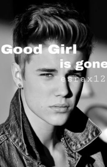 Good girl is gone (Justin Bieber Fanfiction)