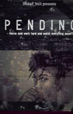 Pending.... by Bhaad_Bxli