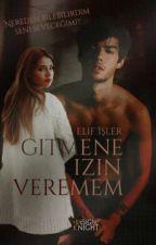 GİTMENE İZİN VEREMEM  1+2  by elif__590