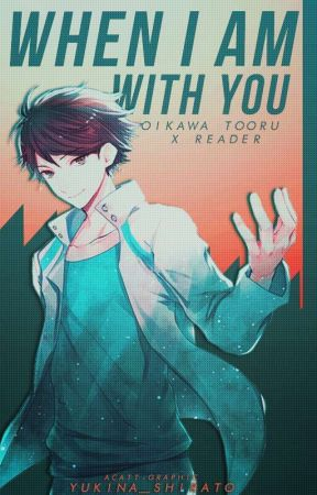 When I'm with you || Oikawa Tooru x Reader by Yukina_Shirato