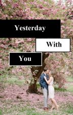 Yesterday With You by Andi_yuu