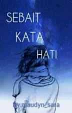 SEBAIT KATA HATI by maudyn_sara