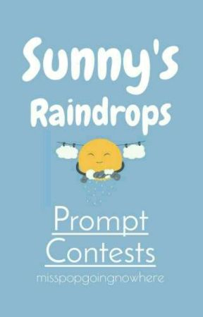 Sunny's Raindrops: Prompt Contests by misspopgoingnowhere