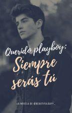 Querido playboy: siempre serás tú by beautifuldayy_