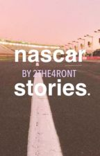 nascar stories. by 2the4ront