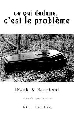 Đọc truyện [✓] [NCT] [Mark & Haechan] Ce qui dedans, c'est le problème