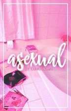 ASEXUAL {•FACK•} by CuriosaOMG