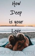 How Deep is your Love by BLACKSEXYBITCH