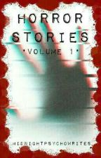 Horror Stories • Volume 1 • by MidnightPsychoWrites