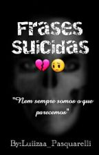Frases Suicidas 💔😔 by Luiizaa_Pasquarelli