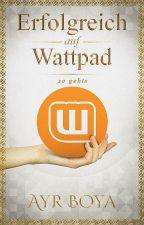 Erfolgreich auf Wattpad-So geht's! By @AyrBoya by AyrBoya