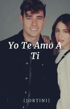 Yo Te Amo A Ti [jortini]✔ by riskytini