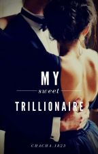 My Sweet Trillionaire by chacha_1823