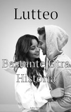 LUTTEO- Bastante Otra Historia (zawieszone) by Julita_P