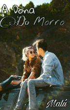 A Dona Do Morro(Concluída) by MillenaRezende
