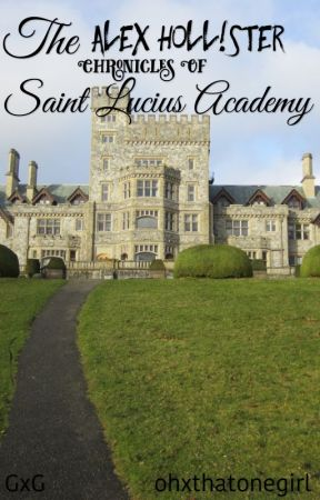 The Alex Hollister Chronicles Of Saint Lucius Academy. GxG by ohxthatonegirl