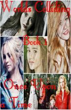Worlds Colliding (Once Upon A Time) Book One (Dedicated to @MakiSakura) by heartofice97