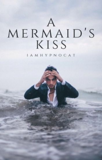 A Mermaid's Kiss | Watty's 2018
