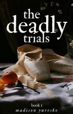 The Deadly Trials {slow updates} by Kunfabulate