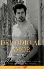 Del odio al amor (German Garmendia Y Tú) [Completa] by Taty_25
